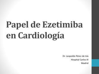 Papel de Ezetimiba en Cardiolog a