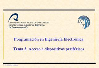Programaci n en Ingenier a Electr nica  Tema 3: Acceso a dispositivos perif ricos
