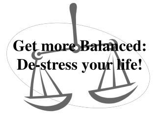 Get more Balanced: De-stress your life