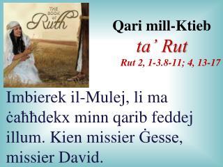 Qari mill-Ktieb  ta  Rut Rut 2, 1-3.8-11; 4, 13-17