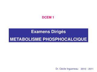 Examens Dirig s  METABOLISME PHOSPHOCALCIQUE