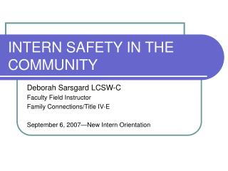 INTERN SAFETY IN THE COMMUNITY