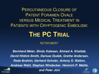 Percutaneous Closure of  Patent Foramen Ovale  versus Medical Treatment in  Patients with Cryptogenic Embolism:  The PC
