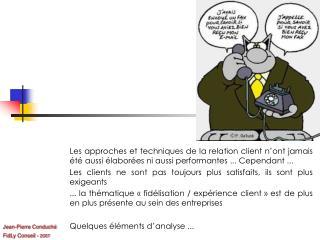 Les approches et techniques de la relation client n ont jamais  t  aussi  labor es ni aussi performantes ... Cependant .
