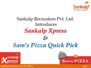 Sankalp Recreation Pvt. Ltd.  Introduces  Sankalp Xpress    Sam s Pizza Quick Pick