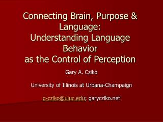 Connecting Brain, Purpose  Language: Understanding Language Behavior as the Control of Perception