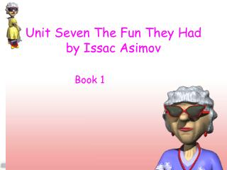 Unit Seven The Fun They Had  by Issac Asimov