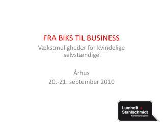 FRA BIKS TIL BUSINESS V kstmuligheder for kvindelige selvst ndige   rhus 20.-21. september 2010