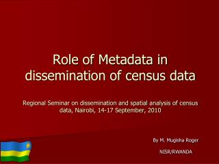 Role of Metadata in dissemination of census data  Regional Seminar on dissemination and spatial analysis of census data,
