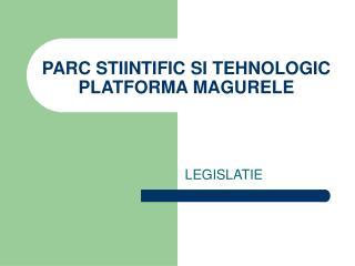 PARC STIINTIFIC SI TEHNOLOGIC  PLATFORMA MAGURELE
