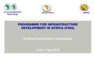 PROGRAMME FOR INFRASTRUCTURE DEVELOPMENT IN AFRICA PIDA   EU-Africa Partnership for Infrastructure   Tunis, 7 April 2010