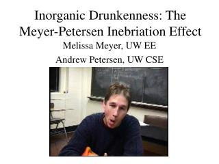 Inorganic Drunkenness: The Meyer-Petersen Inebriation Effect