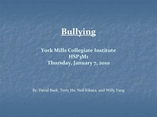 Bullying  York Mills Collegiate Institute HSP3M1 Thursday, January 7, 2010
