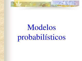 Modelos probabil sticos