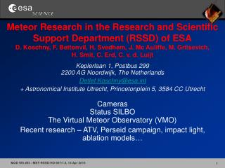 Meteor Research in the Research and Scientific Support Department RSSD of ESA D. Koschny, F. Bettonvil, H. Svedhem, J. M