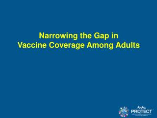 Narrowing the Gap in  Vaccine Coverage Among Adults