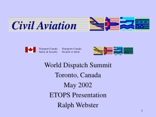 World Dispatch Summit Toronto, Canada May 2002 ETOPS Presentation Ralph Webster