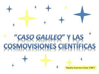 caso Galileo  y las  cosmovisiones cient ficas