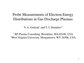 Probe Measurements of Electron Energy Distributions in Gas Discharge Plasmas  V. A. Godyak1 and V. I. Demidov2     1 RF
