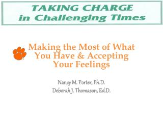 Making the Most of What You Have  Accepting Your Feelings  Nancy M. Porter, Ph.D. Deborah J. Thomason, Ed.D.