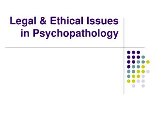 Legal  Ethical Issues in Psychopathology