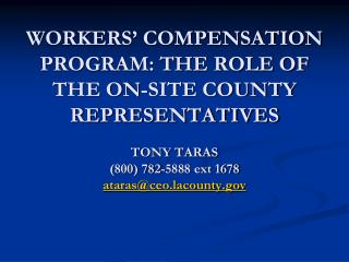 WORKERS  COMPENSATION PROGRAM: THE ROLE OF THE ON-SITE COUNTY REPRESENTATIVES  TONY TARAS 800 782-5888 ext 1678 atarasce