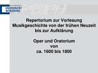 Repertorium zur Vorlesung Musikgeschichte von der fr hen Neuzeit bis zur Aufkl rung  Oper und Oratorium von ca. 1600 bis