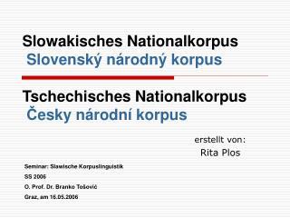 Slowakisches Nationalkorpus  Slovensk  n rodn  korpus   Tschechisches Nationalkorpus  Cesky n rodn  korpus