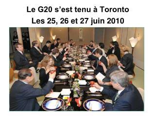 Le G20 s est tenu   Toronto Les 25, 26 et 27 juin 2010