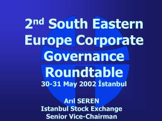 2nd South Eastern Europe Corporate Governance Roundtable 30-31 May 2002 Istanbul