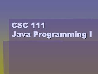 CSC 111 Java Programming I