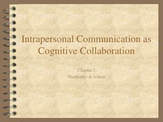 Intrapersonal Communication as Cognitive Collaboration