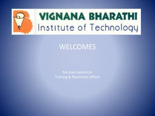 WELCOMES  Ms.Sree Lakshmi A   Training  Placement Officer