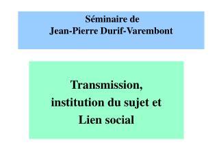 S minaire de  Jean-Pierre Durif-Varembont