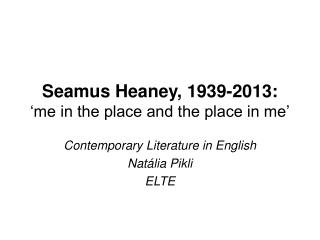 Seamus Heaney  me in the place and the place in me