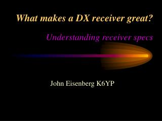 What makes a DX receiver great Understanding receiver specs
