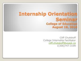Internship Orientation Seminar College of Education August 19, 2010