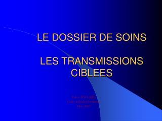 LE DOSSIER DE SOINS  LES TRANSMISSIONS CIBLEES