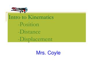 Intro to Kinematics  -Position  -Distance  -Displacement