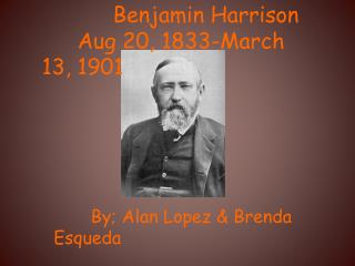 Benjamin Harrison  Aug 20, 1833-March 13, 1901