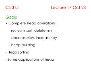 CS 315                             Lecture 17 Oct 28  Goals  Complete heap operations       review insert, deletemin