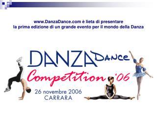 DanzaDance   lieta di presentare la prima edizione di un grande evento per il mondo della Danza