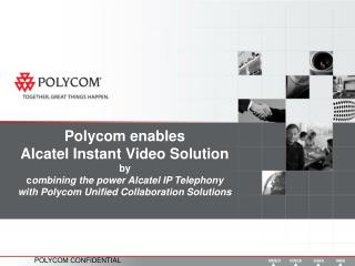 Polycom enables  Alcatel Instant Video Solution by combining the power Alcatel IP Telephony with Polycom Unified Collabo