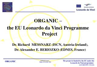 ORGANIC    the EU Leonardo da Vinci Programme Project  Dr. Richard  MESSNARZ ISCN, Austria-Ireland, Dr. Alexander E. BER