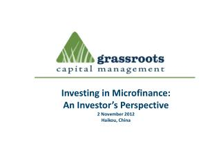 Investing in Microfinance:  An Investor s Perspective 2 November 2012 Haikou, China