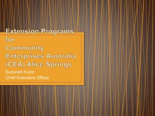 Extension Programs for  Community Enterprises Australia CEA Alice Springs