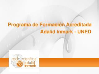 Programa de Formaci n Acreditada       Adalid Inmark - UNED