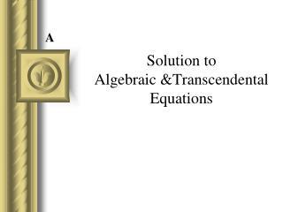 Solution to  Algebraic Transcendental Equations