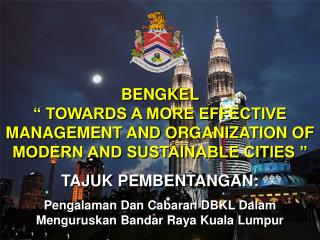BENGKEL                                                                TOWARDS A MORE EFFECTIVE MANAGEMENT AND ORGANIZAT