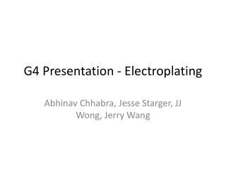 G4 Presentation - Electroplating